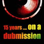 15 Years On A Dubmission — 2010