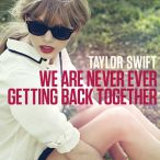 We Are Never Ever Getting Back Together—2012