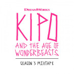 Kipo And The Age Of Wonderbeasts (Season 3 Mixtape) — 2020
